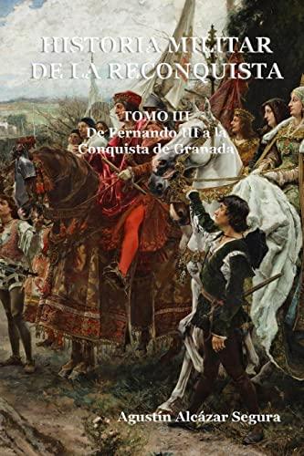 9781515001522: Historia Militar de la Reconquista. Tomo III: De Fernando III a la Conquista de Granada (Volume 3) (Spanish Edition)