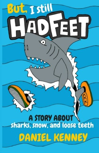 But, I Still Had Feet: A Story About Sharks, Snow, and Loose Teeth: Daniel Kenney