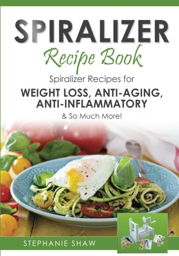 9781515002741: Spiralizer Recipe Book: Spiralizer Recipes for Weight Loss, Detox, Anti-Aging & So Much More! (Recipes for a Healthy Life) (Volume 2)