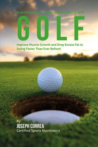 9781515003113: Peak Performance Shake and Juice Recipes for Golf: Improve Muscle Growth and Drop Excess Fat to Swing Faster Than Ever Before!
