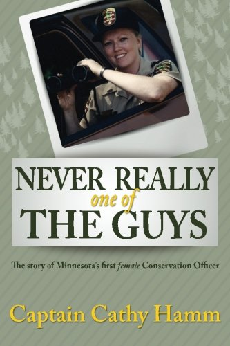 Never Really One Of The Guys: The Story of Minnesota's First Female Conservation Officer: ...