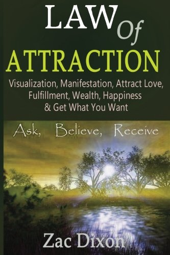 9781515011279: Law Of Attraction: Visualization, Manifestation, Attract Love, fulfilment, Wealth, Happiness & Get What You Want