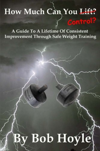 9781515011729: How Much Can You Control?: A Guide to a Lifetime of Consistent Improvement Through Safe Weight Training