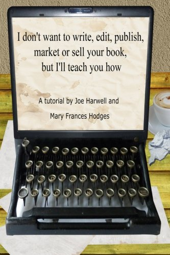 9781515012467: I don't want to write, edit, publish, market or sell your book, but I'll teach you how