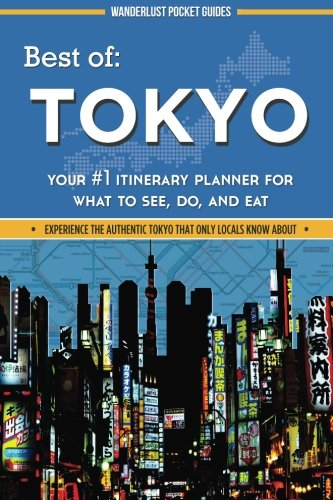 9781515014706: Best of Tokyo: Your #1 Itinerary Planner for What to See, Do, and Eat: Volume 2 (Wanderlust Pocket Guides - Japan)