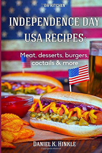 9781515015734: Independence Day USA Recipes: Meat, Desserts, Burgers, Coctails & more: Fast & E (DH Kitchen) (Volume 85)