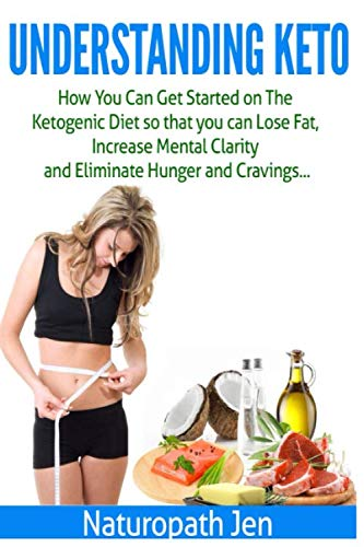 9781515015871: Understanding Keto: How You Can Get Started on the Ketogenic Diet so that you can Lose Fat, Increase Mental Clarity and Eliminate Hunger and Cravings...