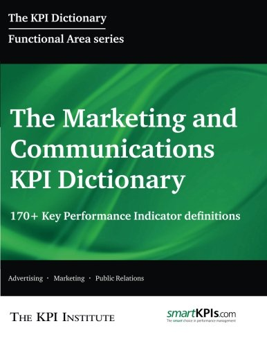 9781515016311: The Marketing and Communications KPI Dictionary: 170+ Key Performance Indicator Definitions