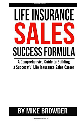 9781515016540: Life Insurance Sales Success Formula: A Comprehensive Guide to Building a Successful Life Insurance Sales Career