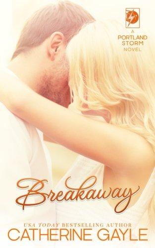 Breakaway (Portland Storm) (Volume 1): Catherine Gayle