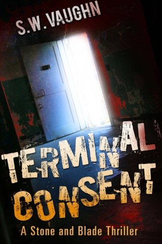 9781515017769: Terminal Consent (Stone and Blade Thrillers) (Volume 1)
