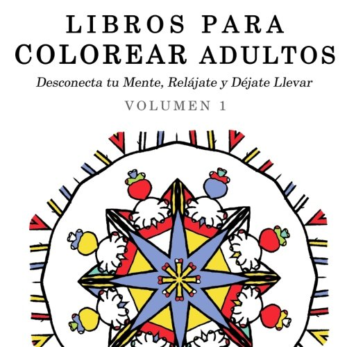 9781515017837: Libros para Colorear Adultos: Mandalas de Arte Terapia y Arte Antiestres (Desconecta tu Mente, Relájate y Déjate Llevar) (Volume 1) (Spanish Edition)