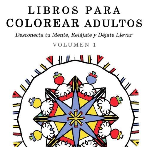 9781515017837: 1: Libros para Colorear Adultos: Mandalas de Arte Terapia y Arte Antiestres (Desconecta tu Mente, Relájate y Déjate Llevar) (Volume 1) (Spanish Edition)