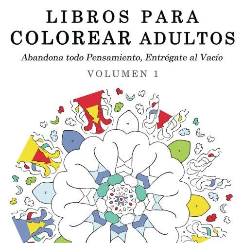 9781515017905: 1: Libros para Colorear Adultos: Mandalas de Arte Terapia y Arte Antiestres (Abandona todo Pensamiento, Entrégate al Vacío) (Volume 1) (Spanish Edition)