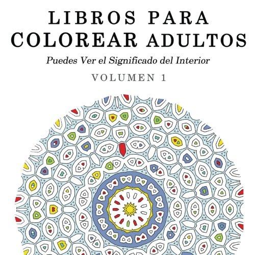 9781515018001: 1: Libros para Colorear Adultos: Mandalas de Arte Terapia y Arte Antiestres (Puedes Ver el Significado del Interior) (Volume 1) (Spanish Edition)