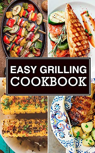 Easy Grilling Cookbook (The Effortless Chef Series) (Volume 1): Chef Maggie Chow