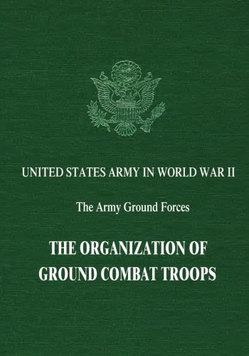 9781515022725: The Organization of Ground Combat Troops (United States Army in World War II: The Army Ground Forces)