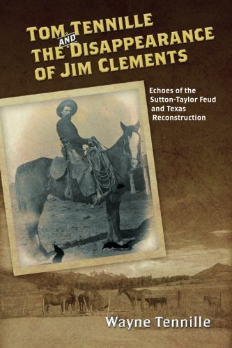 9781515024415: Tom Tennille And The Disappearance of Jim Clements: Echoes of the Sutton-Taylor Feud and Texas Reconstruction