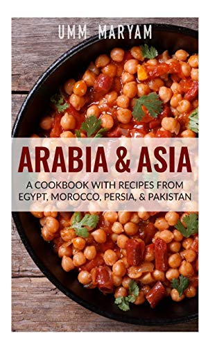 9781515024477: Arabia & Asia: A Cookbook With Recipes From Egypt, Morocco, Persia, & Pakistan