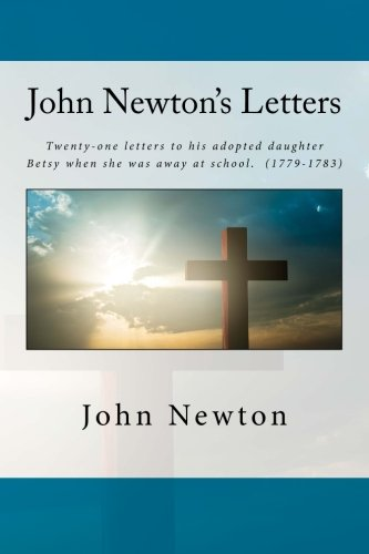 9781515024699: John Newton's Letters: Twenty-one letters to his adopted daughter Betsy when she was away at school. (1779-1783)