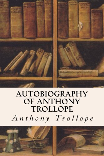 9781515026402: Autobiography of Anthony Trollope