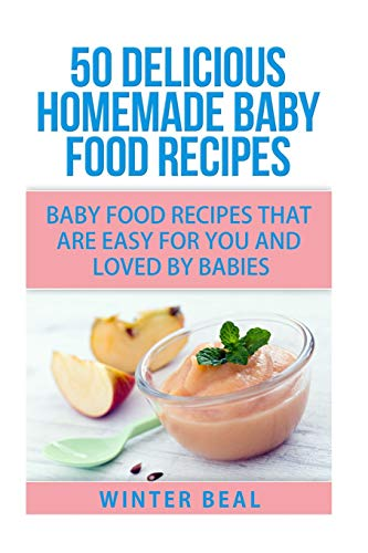 9781515026693: 50 Delicious Homemade Baby Food Recipes