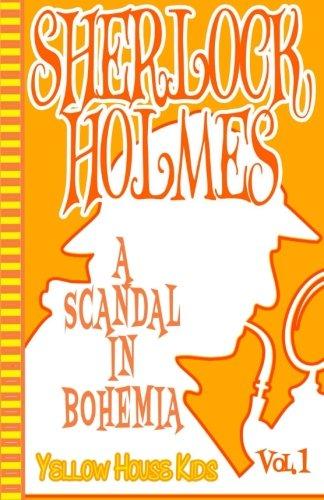 9781515026990: Sherlock Holmes: A Scandal in Bohemia (Juvenile Fiction): Yellow House Kids (Volume 1)