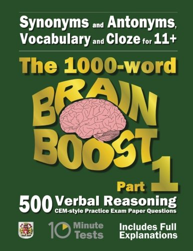 9781515030263: Synonyms and Antonyms, Vocabulary and Cloze: The 1000 Word 11+ Brain Boost Part 1: 500 CEM style Verbal Reasoning Exam Paper Questions in 10 Minute Tests (11+ Exam Preparation)