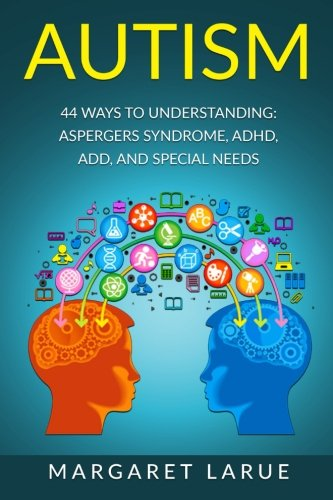 9781515030508: Autism: 44 Ways to Understanding- Aspergers Syndrome, ADHD, ADD, and Special Needs