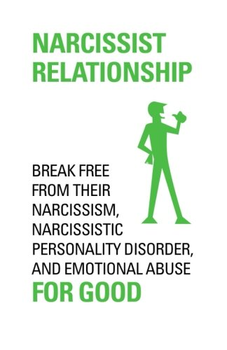 9781515034469: NARCISSIST RELATIONSHIP Break free from their narcissism, narcissistic personality disorder and emotional abuse for good.