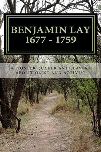 9781515034827: Benjamin Lay: A Pioneer Quaker Antislavery Advocate & Activist