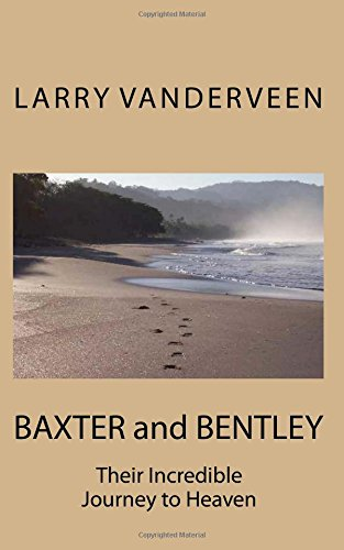 9781515039754: BAXTER and BENTLEY: Their Incredible Journey to Heaven