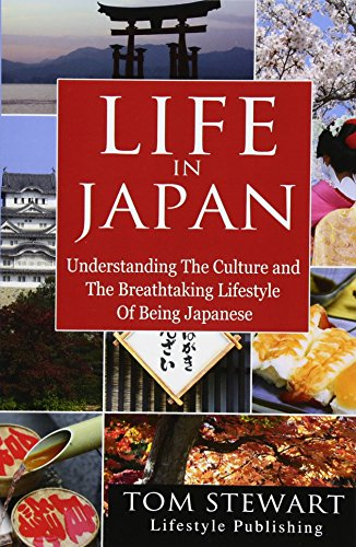 Life in Japan: Understanding the Culture and Breathtaking Lifestyle of Being Japanese (Japanese ...