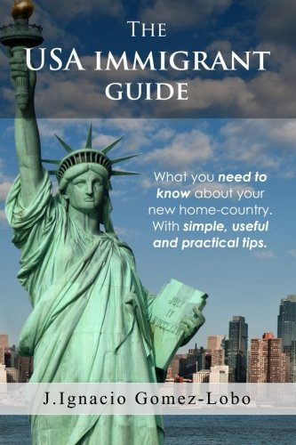 The USA Immigrant Guide: What You Need: Juan Ignacio Gomez