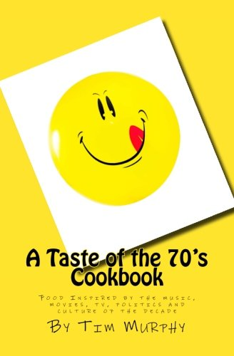 9781515043256: A Taste of the 70's Cookbook: Food Inspired by the music, movies, tv, politics and culture of the decade (Popped Culture Cookbooks) (Volume 3)