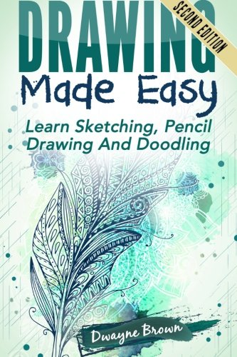Drawing Made Easy: Learn Sketching. Pencil Drawing: Brown, Dwayne