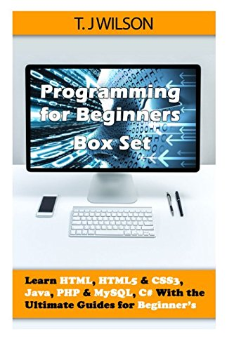 9781515046530: Programming For Beginner's Box Set: Learn HTML, HTML5 & CSS3, Java, PHP & MySQL, C# With the Ultimate Guides For Beginner's (Programming for Beginners in under 8 hours!)