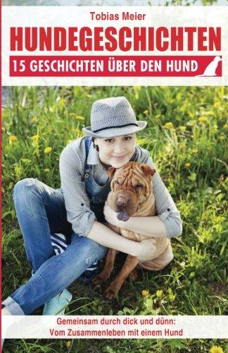 Hundegeschichten: 15 Geschichten ?ber Den Hund: Meier, Tobias