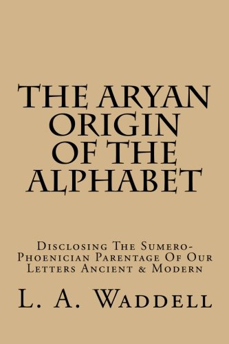9781515051459: The Aryan Origin Of The Alphabet: Disclosing The Sumero-Phoenician Parentage Of Our Letters Ancient & Modern