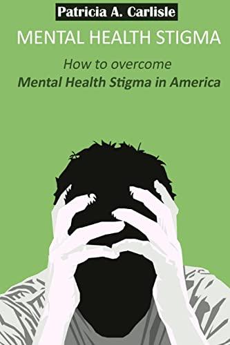 9781515053613: Mental Health stigma: How to overcome mental health stigma in America