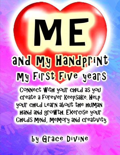 9781515054078: Me and my Handprint my First Five years: Connect with your child as you create a forever keepsake. Help your child learn about the human hand and ... your Childs mind, memory and creativity.