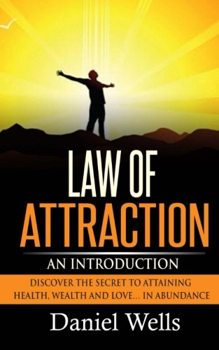 9781515056430: Law of Attraction: An Introduction: Discover the Secret to Attaining Health, Wealth and Love... In Abundance