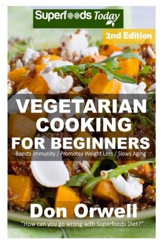 9781515057550: Vegetarian Cooking For Beginners: Second Edition - Over 145+ Vegetarian Quick & Easy Cooking, Heart Healthy Cooking, Wheat Free Diet, Whole Foods ... meal plans-weight loss eating) (Volume 100)