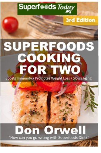 Superfoods Cooking For Two: Third Edition - Over 180 Quick & Easy Cooking, Gluten Free Cooking,...