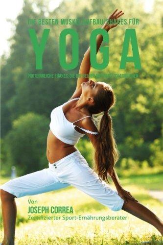 9781515060390: Die besten Muskelaufbau-Shakes fur Yoga: Proteinreiche Shakes, die dir helfen das Beste zu erreichen