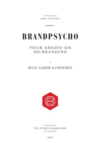 Brandpsycho: Four Essays on Debranding (Paperback): Max Jakob Lusensky