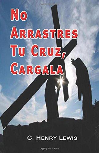 No Arrastres Tu Cruz, Cargala: Lewis, Carlos a.