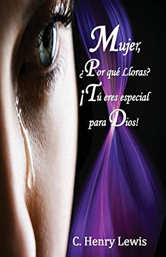 Mujer Porqu? lloras T? eres Especial para: Lewis, Carlos A.