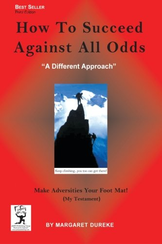 9781515063513: How TO Succeed Against All Odds (Third Edition): Make Adversities Your Foot Mat! (My Testament)