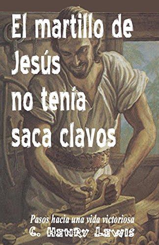 El Martillo de Jesus No Tenia Saca: Lewis, Carlos a.
